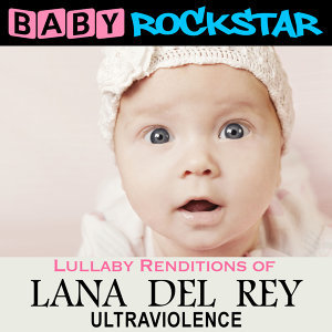 Lullaby Renditions of Lana Del Rey - Ultraviolence