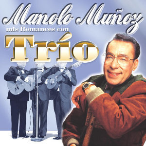 Manolo Muñoz - Mis Romances Con Trío
