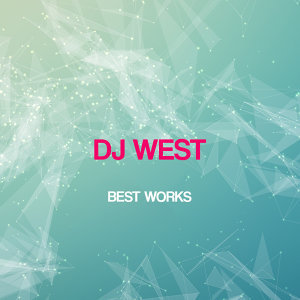 Dj West Best Works