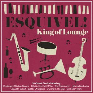Esquivel! King of Lounge