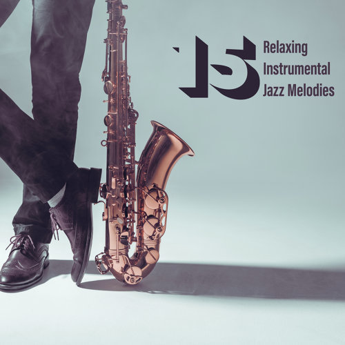 15 Relaxing Instrumental Jazz Melodies – Anti Stress Sounds, Oasis of Calmness, Daily Reflections, Feel So Good, Positive Energy, Total Comfort