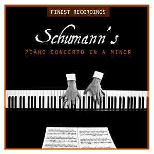 Finest Recordings - Schumann's Piano Concerto in A Minor