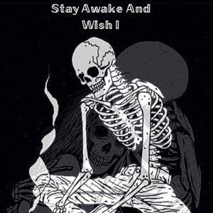 Stay Awake and Wish I