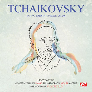 Tchaikovsky: Piano Trio in A Minor, Op. 50 (Digitally Remastered)