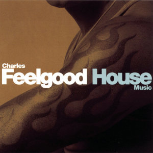 House Music (Continuous DJ Mix by Charles Feelgood)