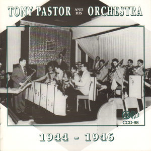 Tony Pastor and His Orchestra 1944-1946