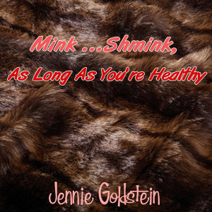 Mink... Shmink, As Long as You're Healthy