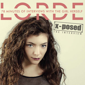 Lorde X-Posed: The Interview