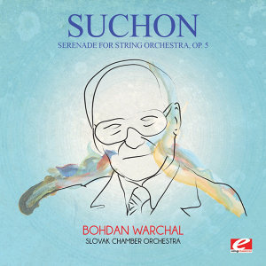 Suchoň: Serenade for String Orchestra, Op. 5 (Digitally Remastered)