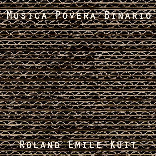 Roland Emile Kuit: Musica Povera Binario