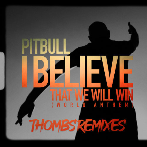 I Believe That We Will Win (World Anthem) - Thombs Remixes