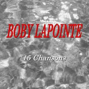 Boby Lapointe - 15 chansons