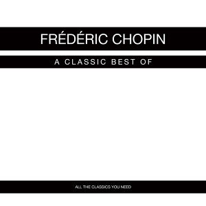 Frédéric Chopin - A Classic Best of