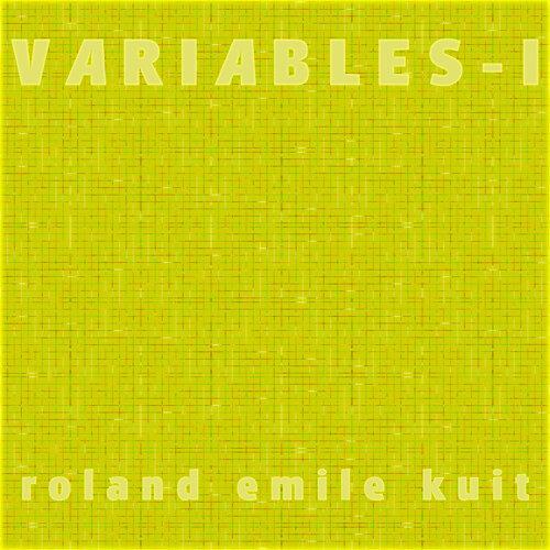 Roland Emile Kuit: Variables - I