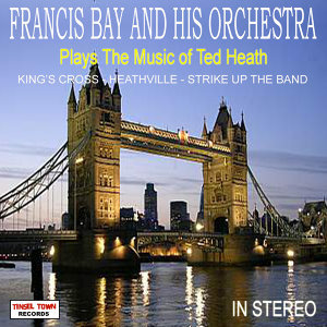 Francis Bay And His Orchestra Plays The Music Of Ted Heath