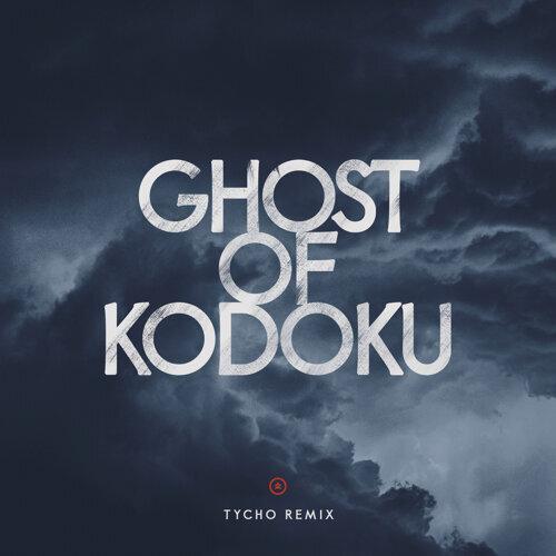 Ghost of Kodoku (Tycho Remix)
