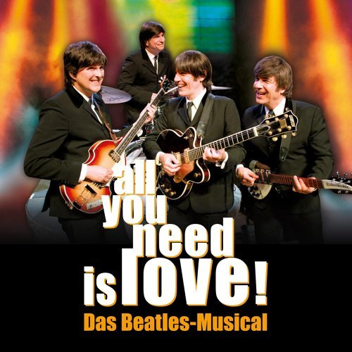 All You Need Is Love - Das Beatles Musical, Vol. 1