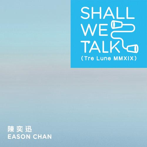 Shall We Talk - Tre Lune MMXIX