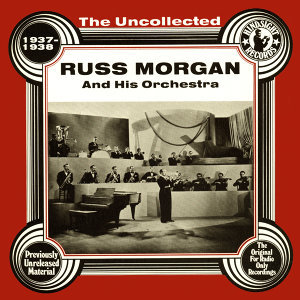 The Uncollected: Russ Morgan and His Orchestra