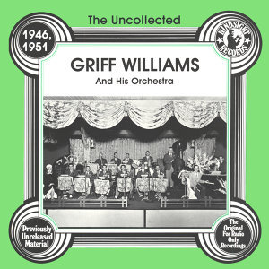 The Uncollected: Griff Williams And His Orchestra