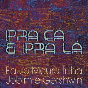 Pra Cá e Pra Lá - Paulo Moura Trilha Jobim e Gershwin