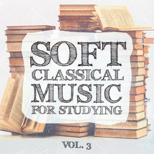 Soft Classical Music for Studying, Vol. 3