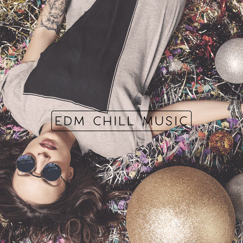 EDM Chill Music: 15 Best Tracks for Partying!