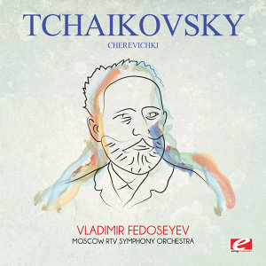 Tchaikovsky: Cherevichki (Digitally Remastered)