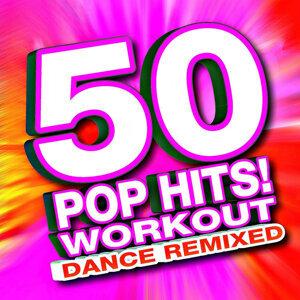 50 Pop Hits! Workout – Dance Remixed