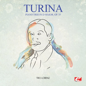 Turina: Piano Trio in D Major, Op. 35 (Digitally Remastered)