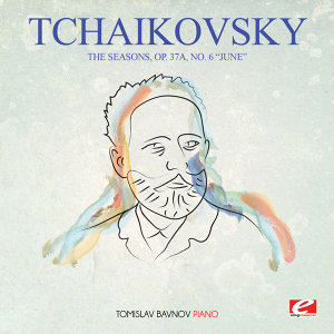 "Tchaikovsky: The Seasons, Op. 37a, No. 6 ""June"" (Digitally Remastered)"