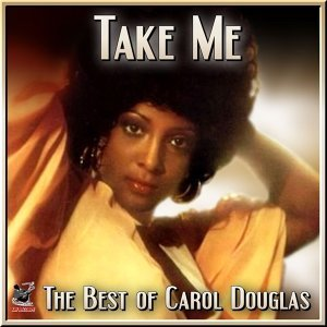 Take Me (The Best Of Carol Douglas)