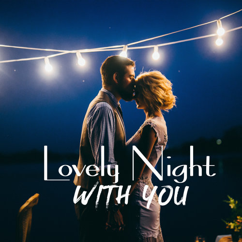 Lovely Night with You – Romantic Piano Melodies for Couples