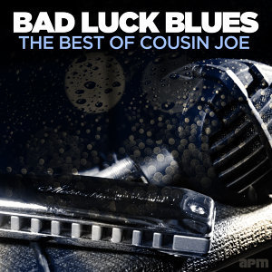 Bad Luck Blues - The Best Of Cousin Joe