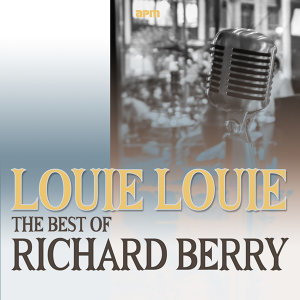 Louie Louie - The Best Of Richard Berry
