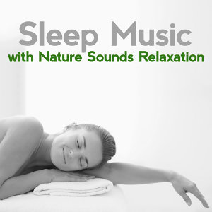 Sleep Music with Nature Sounds Relaxation