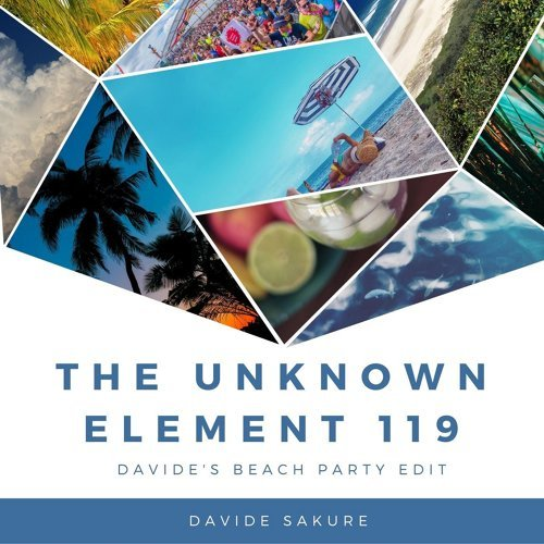 The Unknown Element 119 (Davide's Beach Party Edit)