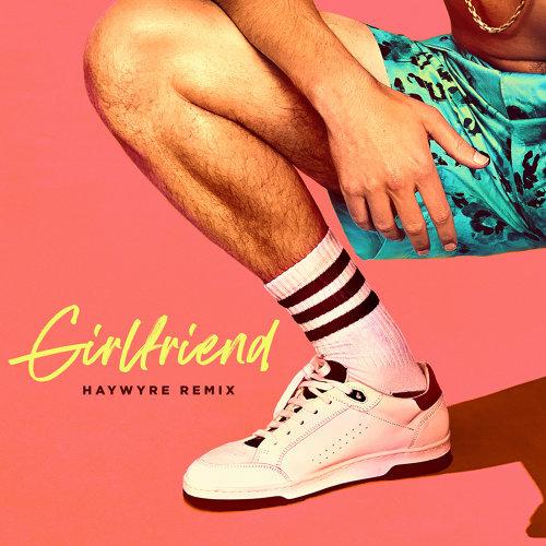 Girlfriend - Haywyre Remix