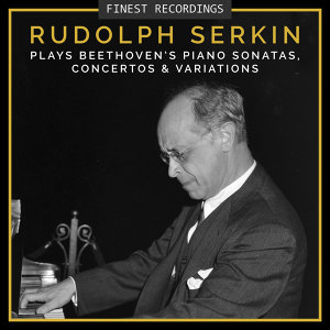 Finest Recordings - Rudolf Serkin Plays Beethoven's Piano Sonatas, Concertos, And Variations