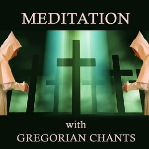 Meditation with Gregorian Chants
