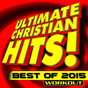 Ultimate Christian Hits! Best of 2015 Workout