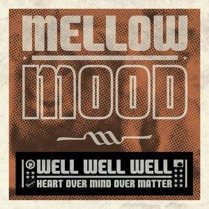 Well Well Well - Heart Over Mind Over Matter