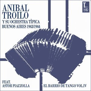 El Barrio De Tango, Vol. 4 - Die Ersten Aufnahmen von Astor Piazolla