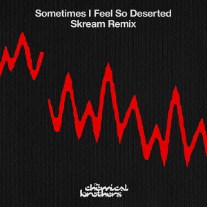 Sometimes I Feel So Deserted - Skream Remix