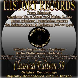 Franz Schubert: Symphony No. 9 in C Major, D. 944: ''Great'' - Heinz Schubert: Hymnisches Konzert for Soloists, Organ & Orchestra - History Records - Classical Edition 59 - Original Recordings Digitally Remastered 2012 In Stereo