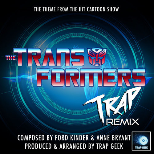 """The Transformers Main Theme (From """"The Transformers"""") (Trap Remix) - Trap Remix"""