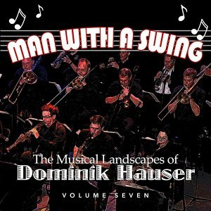 Man With a Swing: The Musical Landscapes of Dominik Hauser, Vol. 7