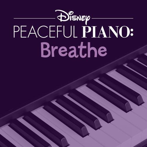 Disney Peaceful Piano: Breathe