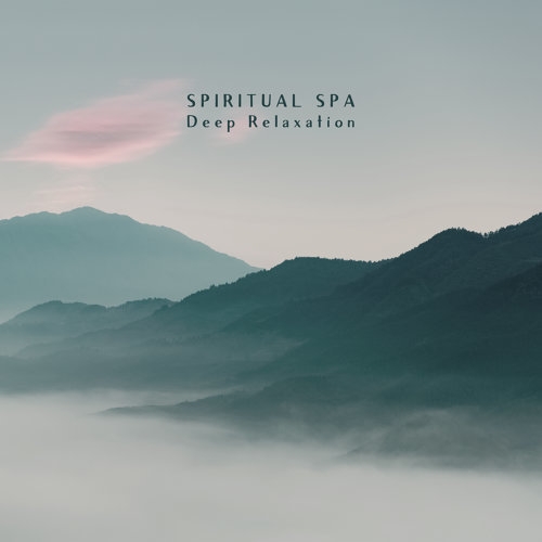Spiritual Spa Deep Relaxation - Calming Music for Relaxation, Meditation, Spa, Soothing Ambient Sounds to Calm Down, Stress Relief