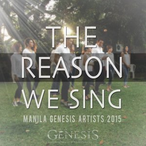 The Reason We Sing - Manila Genesis Artists 2015